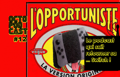 [octopodcast#12] L'opportuniste podcast, retour sur la Switch !