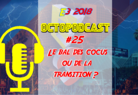 [octopodcast#25] E3 2018, bal des cocus ou de la transition ?
