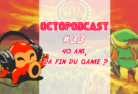 [octopodcast#33] 40 ans, la fin du Game ?