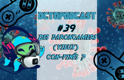 [octopodcast#39] Les darongamers, (vieux) con-finés ?