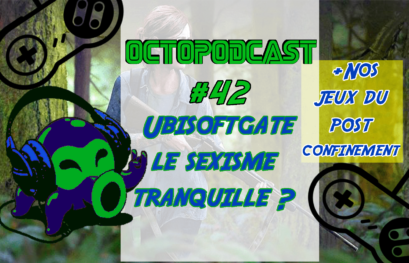 [octopodcast#42] Nos jeux d'amour post-confinement- Ubisoftgate